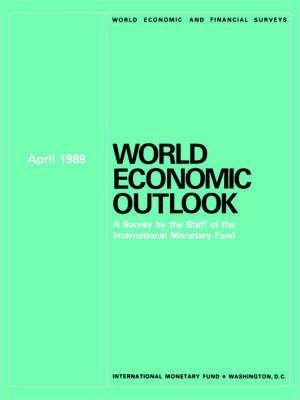 World Economic Outlook : a Survey by the Staff of the International Monetary Fund : April 1989: A Survey by the Staff of the International Monetary Fund