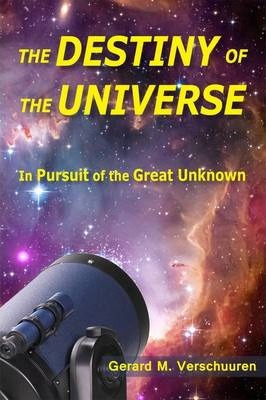 The Destiny of the Universe: In Pursuit of the Great Unknown