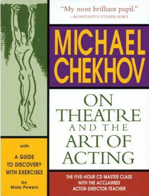 Michael Chekhov on Theatre and the Art of Acting : The Five-hour Master Class