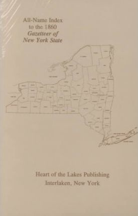 Eighteen Sixty Gazetteer of N.Y.S. All Names Index to the Historical and State
