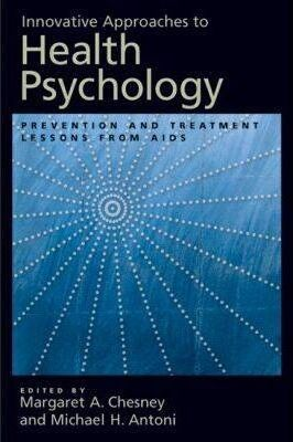 Innovative Approaches to Health Psychology  Prevention and Treatment Lessons from AIDS