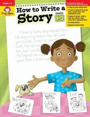 How to Write a Story, Grades 1-3 : Evan-Moor Educational