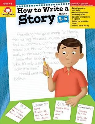 How to Write a Story, Grades 4-6 : Evan-Moor Educational Publishers