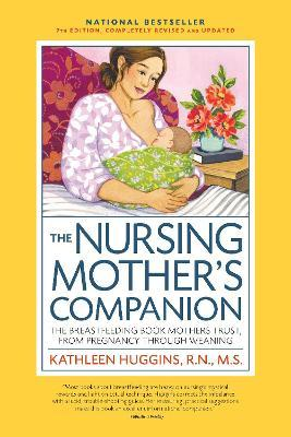 The Nursing Mother's Companion, 7th Edition, with New Illustrations : The Breastfeeding Book Mothers Trust, from Pregnancy Through Weaning