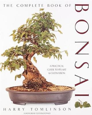 The Complete Book of Bonsai : A Practical Guide to Its Art and Cultivation