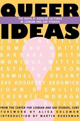 Queer Ideas: The David R. Kessler Lectures in Lesbian and Gay Studies