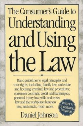 The Consumer's Guide to Understanding and Using the Law