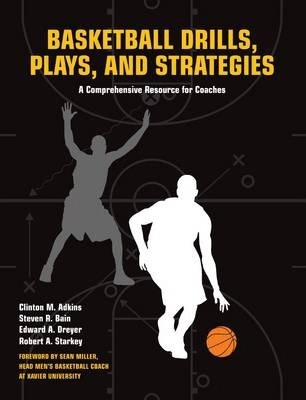 Basketball Drills, Plays and Strategies : A Comprehensive Resource for Coaches