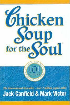 Chicken Soup for the Soul 101 Stories to Open the Heart and Rekindle the Spirit