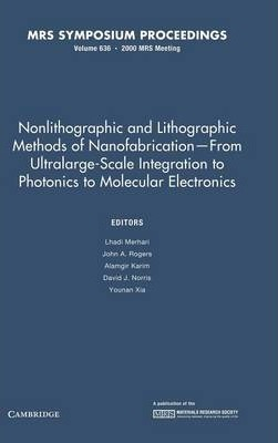 Nonlithographic and Lithographic Methods of Nanofabrication - from Ultralarge-Scale Integration to Photonics to Molecular Electronics: Volume 636