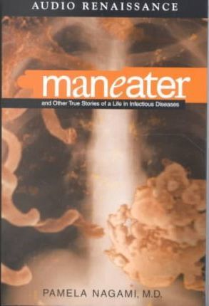 Maneater  And Other True Stories of a Life in Infectious Diseases