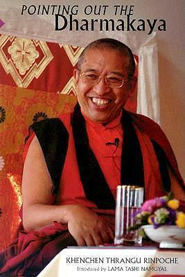 Pointing Out the Dharmakaya : Khenchen Thrangu Rinpoche ...