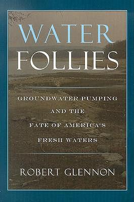 Water Follies  Groundwater Pumping and the Fate of America's Fresh Waters