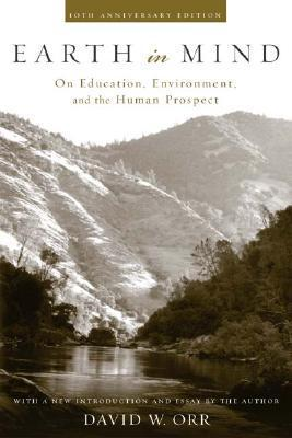 Earth in Mind : On Education, Environment, and the Human Prospect