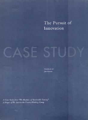 The Business of Sustainable Forestry Case Study - Pursuit of Innovation: The Pursuit Of Innovation