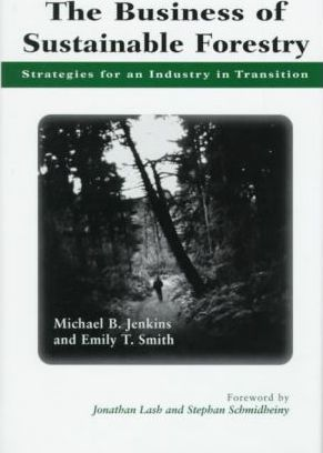 The Business of Sustainable Forestry  Strategies For An Industry In Transition