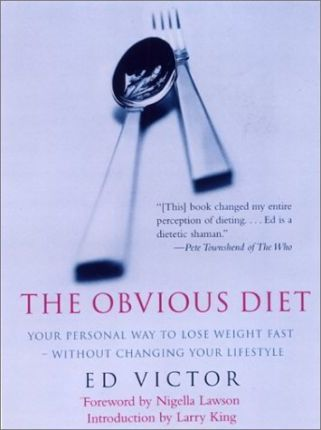 The Obvious Diet : Your Personal Way to Lose Weight Fast Without Changing Your Lifestyle – Ed Victor