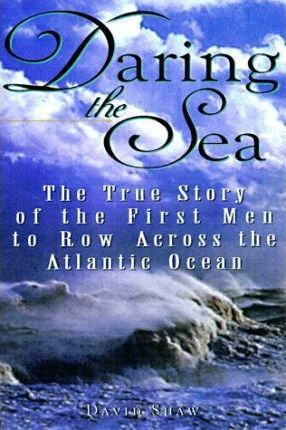 Daring the Sea : The True Story of the First Men to Row across the Atlantic Ocean