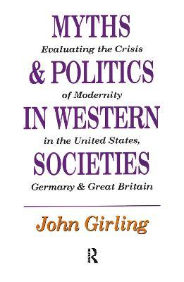 Myths and Politics in Western Societies  Evaluating the Crisis of Modernity in the United States, Germany, and Great Britain
