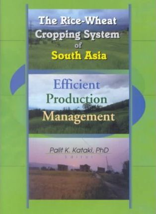 The Rice-wheat Cropping System of South Asia: Efficient Production Management