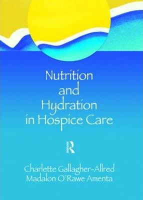 Nutrition and Hydration in Hospice Care : Needs, Strategies, Ethics