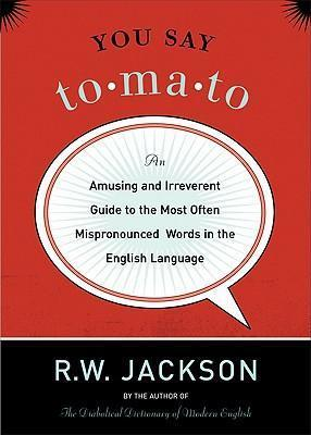 You Say Tomato: An Amusing and Irreverent Guide to the Most Often Mispronounced Words in the English Language