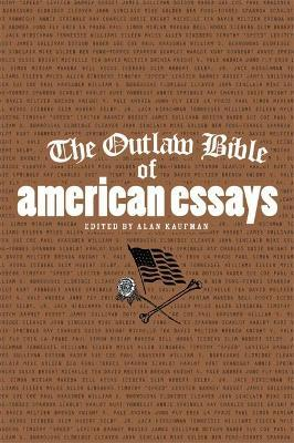 the outlaw bible of american essays alan kaufman  the outlaw bible of american essays