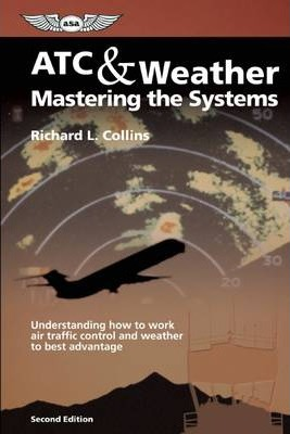 ATC & Weather: Mastering the Systems: Understanding how to work air traffic control and weather to best advantage