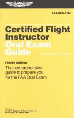 Certified Flight Instructor Oral Exam Guide: The Comprehensive Guide to Prepare You for the FAA Oral Exam