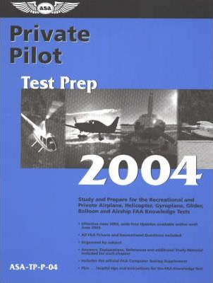 Private Pilot Test Prep 2004  Study and Prepare for the Recreational and Private Airplane, Helicopter, Gyroplane, Glider, Balloon and Airship Faa Knowledge Tests