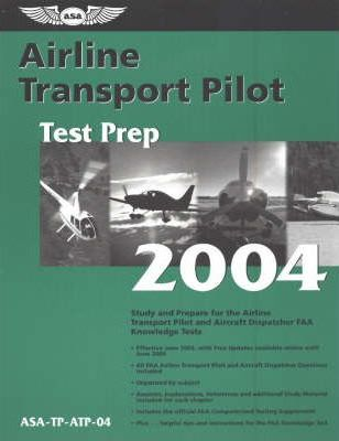 Airline Transport Pilot Test Prep 2004  Study and Prepare for the Airline Transport Pilot and Aircraft Dispatcher Faa Knowledge Tests