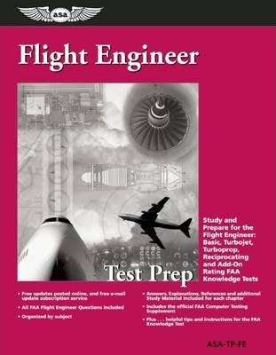 Flight Engineer Test Prep: Study and Prepare for the Flight Engineer: Basic, Turbojet, Turboprop, Reciprocating and Add-on Rating FAA Knowledge Tests