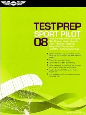 Sport Pilot Test Prep 2008: Study and Prepare for the Sport Pilot Airplane, Lighter-Than-Air, Glider, Powered Parachute, Weight-Shift Control and Gyroplane FAA Knowledge Tests