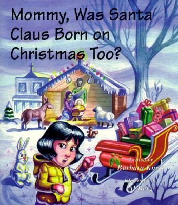 Mommy, Was Santa Claus Born on Christmas Too?