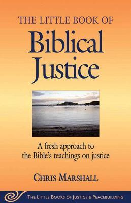 Little Book of Biblical Justice : A Fresh Approach To The Bible's Teachings On Justice