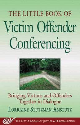 The Little Book of Victim Offender Conferencing
