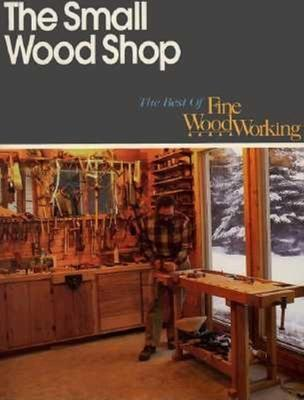 83ac3f118489 The Small Wood Shop : Editors Of Fine Woodworking : 9781561580613