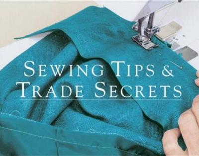 Sewing Tips and Trade Secrets