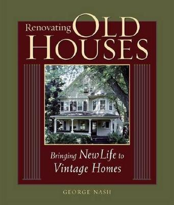 Renovating Old Houses : Bringing New Life to Vintage Homes