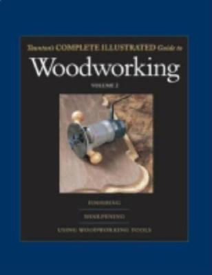 Taunton's Complete Illustrated Guide to Woodworking: v. 2