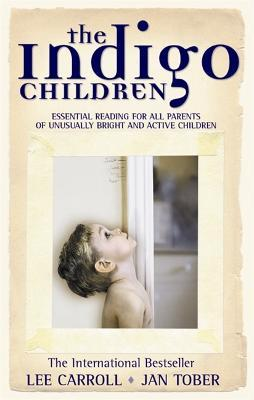 The Indigo Children : Essential Reading for All Parents of Unusually Bright and Active Children