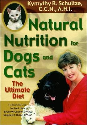 Natural Nutrition For Dogs & Cats : The Ultimate Diet – Kymythy Schultze