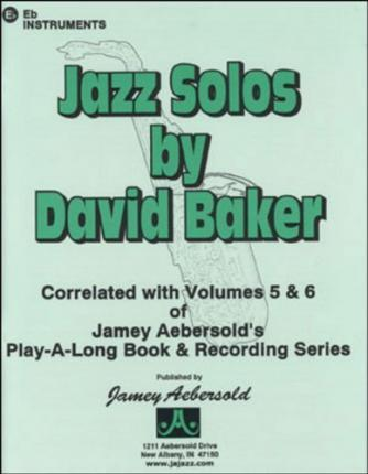 Jazz Solos by David Baker (Eb Instruments)  Correlated with Volumes 5 & 6 ofJamey Aebersold's Play-A-Long Book & Recording Series