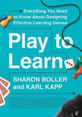 Play to Learn : Everything You Need to Know About Designing Effective Learning Games