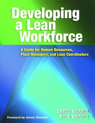 Developing a Lean Workforce : A Guide for Human Resources, Plant Managers, and Lean Coordinators