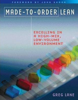 Made-to-Order Lean : Excelling in a High-Mix, Low-Volume Environment