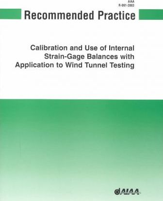 AIAA Recommended Practice for Calibration and Use of Internal Strain-gage Balances with Application to Wind Tunnel Testing, R-091-2003