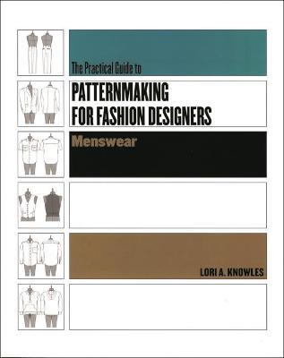 The Practical Guide To Patternmaking For Fashion Designers : Menswear