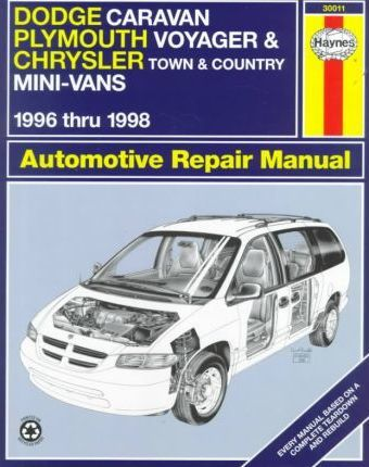 Dodge Caravan, Plymouth Voyager and Chrysler Town and Country Mini-vans Automotive Repair Manual (1996-98)