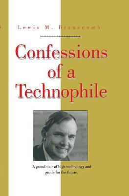 Confessions Of A Technophile Lewis M Branscomb 9781563961182